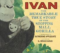 Cover-Bild zu Applegate, Katherine: Ivan: The Remarkable True Story of the Shopping Mall Gorilla (eBook)