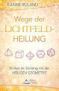 Cover-Bild zu Wege der Lichtfeldheilung von Ruland, Jeanne