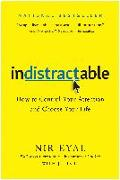 Cover-Bild zu Indistractable: How to Control Your Attention and Choose Your Life von Eyal, Nir