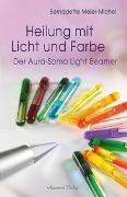 Cover-Bild zu Meier-Michel, Bernadette: Heilung mit Licht und Farbe
