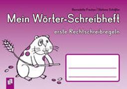 Cover-Bild zu Frechen, Bernadette: Mein Wörter-Schreibheft - Erste Rechtschreibregeln