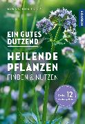 Cover-Bild zu Hecker, Katrin: Ein gutes Dutzend heilende Pflanzen (eBook)