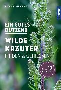 Cover-Bild zu Hecker, Katrin: Ein gutes Dutzend wilde Kräuter (eBook)