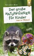 Cover-Bild zu Hecker, Frank und Katrin: Der große Naturführer für Kinder: Tiere und Pflanzen (eBook)
