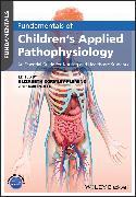 Cover-Bild zu Gormley-Fleming, Elizabeth (Hrsg.): Fundamentals of Children's Applied Pathophysiology (eBook)