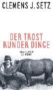 Cover-Bild zu Der Trost runder Dinge von Setz, Clemens J.