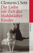 Cover-Bild zu Die Liebe zur Zeit des Mahlstädter Kindes von Setz, Clemens J.
