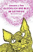 Cover-Bild zu Glücklich wie Blei im Getreide von Setz, Clemens J.