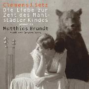 Cover-Bild zu Die Liebe zur Zeit des Mahlstädter Kindes (Audio Download) von Setz, Clemens J