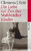 Cover-Bild zu Die Liebe zur Zeit des Mahlstädter Kindes (eBook) von Setz, Clemens J.