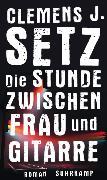 Cover-Bild zu Die Stunde zwischen Frau und Gitarre (eBook) von Setz, Clemens J.