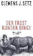 Cover-Bild zu Der Trost runder Dinge (eBook) von Setz, Clemens J.