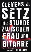 Cover-Bild zu Die Stunde zwischen Frau und Gitarre von Setz, Clemens J.