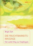 Cover-Bild zu Zart, Birgit: Die Fruchtbarkeitsmassage