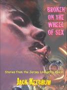 Cover-Bild zu Broken on the Wheel of Sex (eBook) von Ketchum, Jack