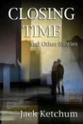 Cover-Bild zu Closing Time and Other Stories von Ketchum, Jack