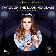 Cover-Bild zu B. J. Harrison Reads Through the Looking-Glass (Audio Download) von Carroll, Lewis