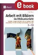 Cover-Bild zu Arbeit mit Bildern im Ethikunterricht 5-10 (eBook) von Troue, Frank