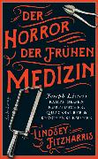 Cover-Bild zu Fitzharris, Lindsey: Der Horror der frühen Medizin
