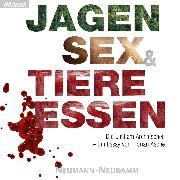 Cover-Bild zu Jagen, Sex und Tiere Essen (Audio Download) von Asche, Dr. Florian