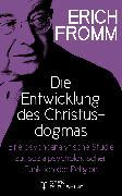 Cover-Bild zu Die Entwicklung des Christusdogmas. Eine psychoanalytische Studie zur sozialpsychologischen Funktion der Religion (eBook) von Fromm, Erich
