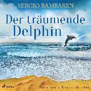 Cover-Bild zu Der träumende Delphin - Eine magische Reise zu dir selbst (Audio Download) von Bambaren, Sergio