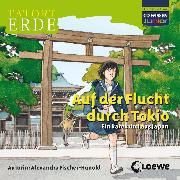 Cover-Bild zu Tatort Erde - Auf der Flucht durch Tokio (Audio Download) von Fischer-Hunold, Alexandra