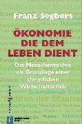 Cover-Bild zu Ökonomie die dem Leben dient (eBook) von Segbers, Franz