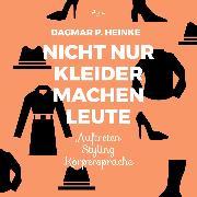 Cover-Bild zu eBook Nicht nur Kleider machen Leute - Auftreten - Styling - Körpersprache (Ungekürzt)