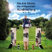 Cover-Bild zu eBook Die drei Säulen der entspannten Hundehaltung