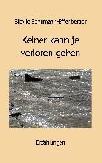 Cover-Bild zu Schumann-Effenberger, Sibylle: Keiner kann je verloren gehen (eBook)