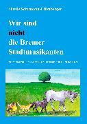 Cover-Bild zu Schumann-Effenberger, Sibylle: Wir sind nicht die Bremer Stadtmusikanten (eBook)