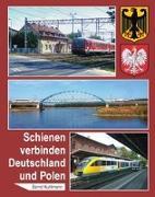 Cover-Bild zu Schienen verbinden Deutschland und Polen von Kuhlmann, Bernd