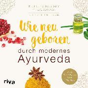 Cover-Bild zu eBook Wie neugeboren durch modernes Ayurveda