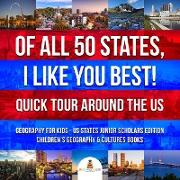 Cover-Bild zu eBook Of All 50 States, I Like You Best! Quick Tour Around the US | Geography for Kids - US States Junior Scholars Edition | Children's Geography & Cultures Books