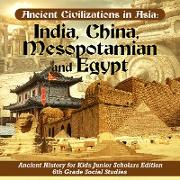 Cover-Bild zu eBook Ancient Civilizations in Asia : India, China, Mesopotamia and Egypt | Ancient History for Kids Junior Scholars Edition | 6th Grade Social Studies