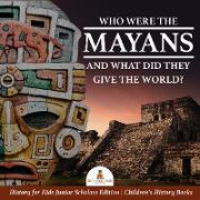 Cover-Bild zu eBook Who Were the Mayans and What Did They Give the World? | History for Kids Junior Scholars Edition | Children's History Books