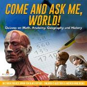 Cover-Bild zu eBook Come and Ask Me, World! : Quizzes on Math, Anatomy, Geography and History | Quiz Book for Kids Junior Scholars Edition | Children's Questions & Answer Game Books