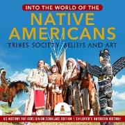 Cover-Bild zu eBook Into the World of the Native Americans : Tribes, Society, Beliefs and Art | US History for Kids Junior Scholars Edition | Children's American History