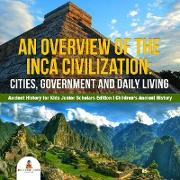 Cover-Bild zu eBook An Overview of the Inca Civilization : Cities, Government and Daily Living | Ancient History for Kids Junior Scholars Edition | Children's Ancient History