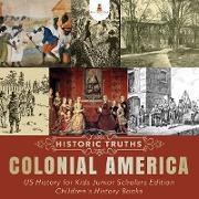 Cover-Bild zu eBook Historic Truths: Colonial America | US History for Kids Junior Scholars Edition | Children's History Books