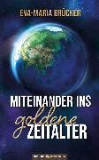 Cover-Bild zu Miteinander ins goldene Zeitalter (eBook) von Brücker, Eva-Maria