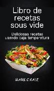 Cover-Bild zu eBook Libro de recetas sous vide: deliciosas recetas usando baja temperatura