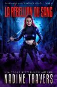 Cover-Bild zu La Rébellion du Sang (Supernatural Intelligence Agency World: The Lady Saga, #1) (eBook) von Travers, Nadine