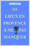 Cover-Bild zu 111 lieux en Provence à ne pas manquer von Moirenc, Daniel