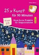 Cover-Bild zu 25 x Kunst für 90 Minuten - Band 2 - Klasse 1/2 von Meiners, Sabine