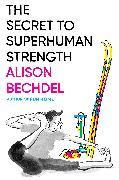 Cover-Bild zu Bechdel, Alison: The Secret to Superhuman Strength