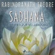 Cover-Bild zu eBook SADHANA - Der Weg zur Vollendung (Ungekürzt)