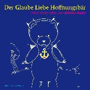 Cover-Bild zu Der Glaube Liebe Hoffnungsbär (Audio Download)