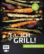 Cover-Bild zu Ja, ich grill! - vegetarisch - 30 neue Rezepte zum Niederknien